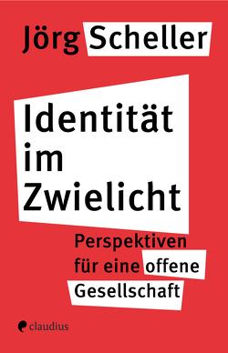 Identität im Zwielicht von Scheller,  Jörg