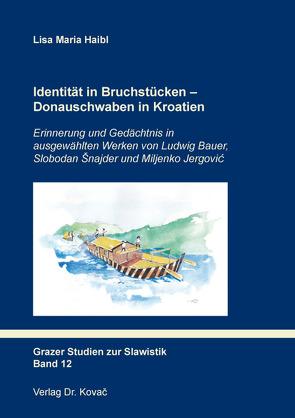 Identität in Bruchstücken – Donauschwaben in Kroatien von Haibl,  Lisa