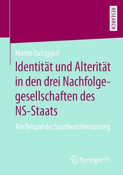 Identität und Alterität in den drei Nachfolgegesellschaften des NS-Staats von Tschiggerl,  Martin