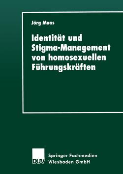 Identität und Stigma-Management von homosexuellen Führungskräften von Maas,  Jörg