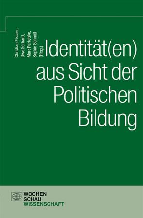 Identität(en) aus Sicht der politischen Bildung von Fischer,  Christian, Gerhard,  Uwe, Partetzke,  Marc, Schmitt,  Sophie