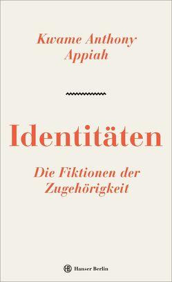 Identitäten. Die Fiktionen der Zugehörigkeit von Appiah,  Kwame Anthony, Bischoff,  Michael