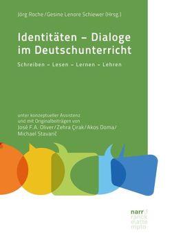Identitäten im Deutschunterricht – ein literaturdidaktisches Lehr- und Lesebuch von Roche,  Prof. Dr. Jörg, Schiewer,  Gesine Lenore