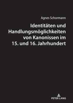 Identitäten und Handlungsmöglichkeiten von Kanonissen im 15. und 16. Jahrhundert von Schormann,  Agnes