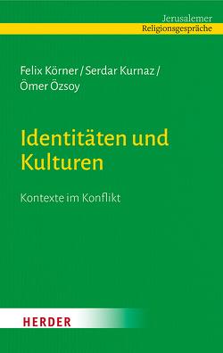 Identitäten und Kulturen von Körner,  Felix, Kurnaz,  Serdar, Özsoy,  Ömer Dr.