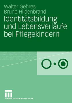 Identitätsbildung und Lebensverläufe bei Pflegekindern von Gehres,  Walter, Hildenbrand,  Bruno