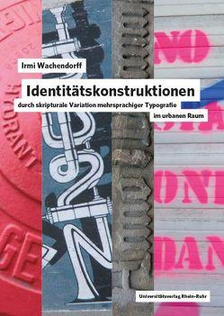 Identitätskonstruktionen durch skripturale Variation mehrsprachiger Typografie im urbanen Raum von Wachendorff,  Irmi