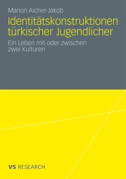 Identitätskonstruktionen türkischer Jugendlicher von Aicher-Jakob,  Marion