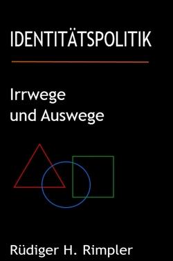 Identitätspolitik: Irrwege und Auswege von Rimpler,  Rüdiger H