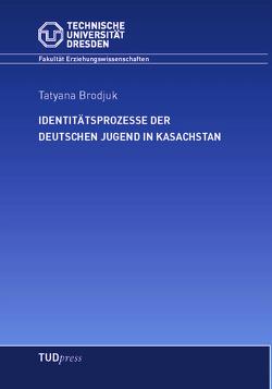 Identitätsprozesse der deutschen Jugend in Kasachstan von Brodjuk,  Tatyana
