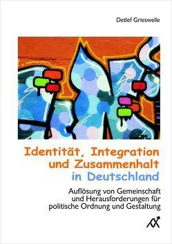 Identität, Integration und Zusammenhalt in Deutschland von Grieswelle,  Detlef