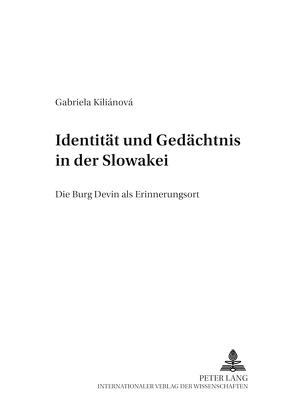 Identität und Gedächtnis in der Slowakei von Kiliánová,  Gabriela