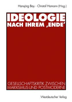 Ideologie nach ihrem 'Ende' von Bay,  Hansjörg, Hamann,  Christof