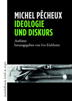 Ideologie und Diskurs von Eichhorn,  Ivo, Pêcheux,  Michel