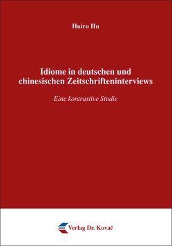 Idiome in deutschen und chinesischen Zeitschrifteninterviews von Hu,  Huiru