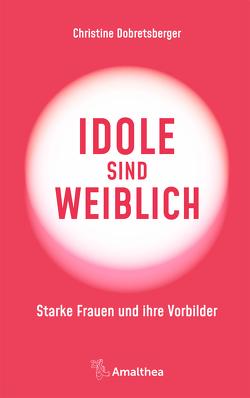 Idole sind weiblich von Dobretsberger,  Christine