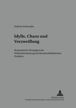 Idylle, Chaos und Verzweiflung von Schroeder,  Kathrin
