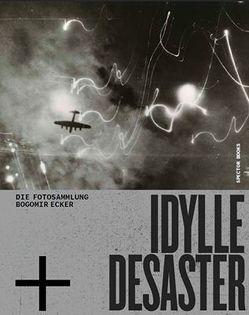 Idylle + Desaster von Derenthal,  Ludger, Ebner,  Florian, Ecker,  Bogomir, Egger,  Oswald, Lewitscharoff,  Sibylle, von Amelunxen,  Hubertus