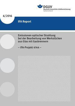 IFA Report 6/2016 Emissionen optischer Strahlung bei der Bearbeitung von Werkstücken aus Glas mit Gasbrennern