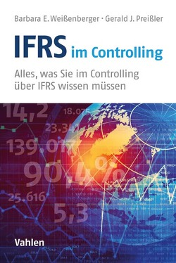 IFRS im Controlling 4.0 von Preißler,  Gerald Jörg, Weißenberger,  Barbara E.
