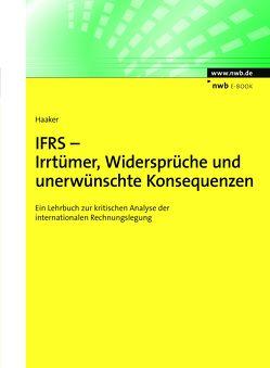 IFRS – Irrtümer, Widersprüche und unerwünschte Konsequenzen von Haaker,  Andreas