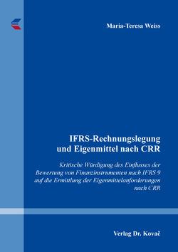 IFRS-Rechnungslegung und Eigenmittel nach CRR von Weiss,  Maria-Teresa