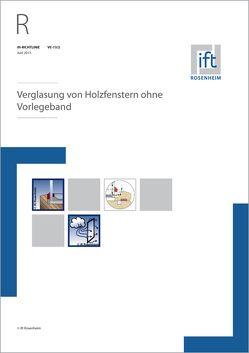ift-Richtlinie VE-13/2, Juni 2015. Verglasung von Holzfenstern ohne Vorlegeband.