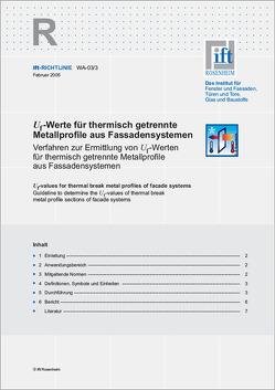 ift-Richtlinie WA-03/3 – Uf-Werte für thermisch getrennte Metallprofile aus Fassadensystemen. Verfahren zur Ermittlung von Uf-Werten für thermisch getrennte Metallprofile aus Fassadensystemen.