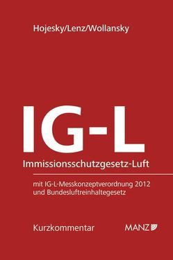 IG-L Immissionsschutzgesetz-Luft von Hojesky,  Helmut, Lenz,  Jakob, Wollansky,  Gertraud