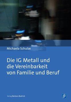IG Metall und die Vereinbarkeit von Familie und Beruf von Schulze,  Michaela