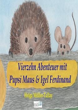 Igel Ferdinand & Pupsi Maus / Vierzehn Abenteuer mit Igel Ferdinand & Pupsi Maus von Möller-Tallay,  Helga