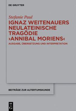 """Ignaz Weitenauers neulateinische Tragödie """"Annibal moriens"""" von Paul,  Stefanie"""
