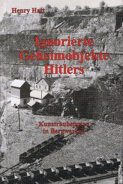 Ignorierte Geheimobjekte Hitlers von Hatt,  Henry
