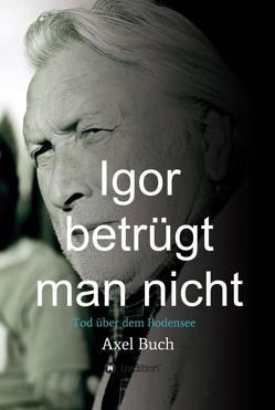 Igor betrügt man nicht von Buch,  Axel