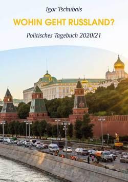 Igor Tschubais: Wohin geht Russland? von Kegler,  Dietrich, Tschubais,  Igor