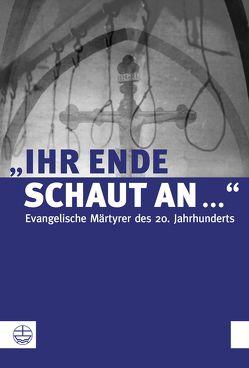 """Ihr Ende schaut an …"" von Bendick,  Claudia, Kurschat,  Andreas, Schultze,  Harald"