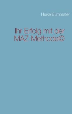 Ihr Erfolg mit der MAZ-Methode© von Burmester,  Heike