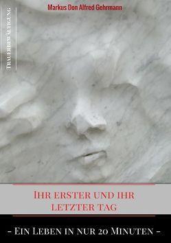Ihr erster und ihr letztet Tag von Gehrmann,  Markus Don Alfred