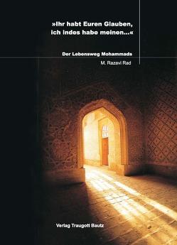 Ihr habt Euren Glauben, ich indes habe meinem… von Rad,  Mohammad Razavi