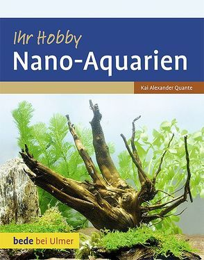 Ihr Hobby Nano-Aquarien von Quante,  Kai Alexander