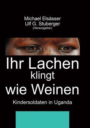 Ihr Lachen klingt wie Weinen von Elsässer,  Michael, Stuberger,  Ulf G