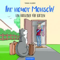 Ihr neuer Mensch! Ein Ratgeber für Katzen von Ulmer,  Tanja