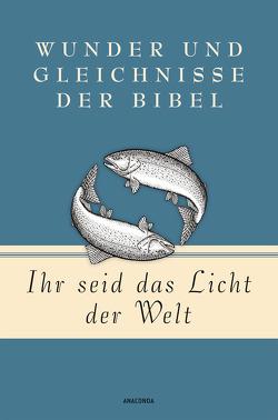Ihr seid das Licht der Welt – Wunder und Gleichnisse der Bibel von Landsberg,  Mareike, Luther,  Martin