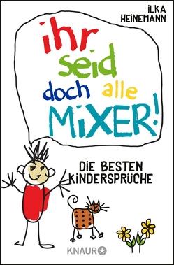 Ihr seid doch alle Mixer! von Heinemann,  Ilka