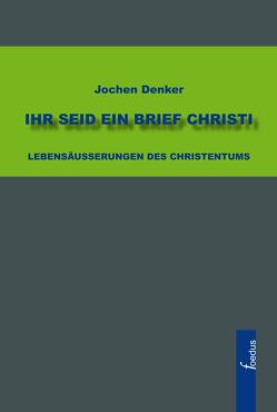 Ihr seid ein Brief Christi von Denker,  Jochen