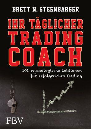 Ihr täglicher Tradingcoach von Steenbarger,  Brett N.