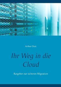 Ihr Weg in die Cloud von Dutt,  Arthur