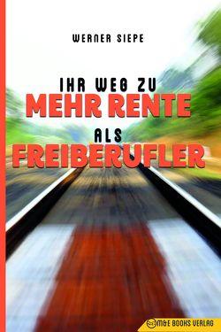 Ihr Weg zu mehr Rente als Freiberufler von Siepe,  Werner