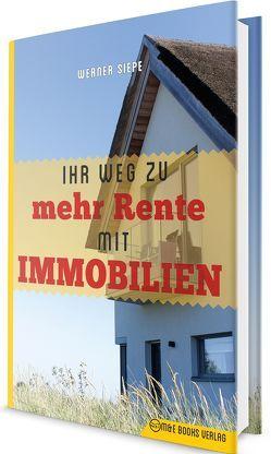 Ihr Weg zu mehr Rente mit Immobilien von Siepe,  Werner