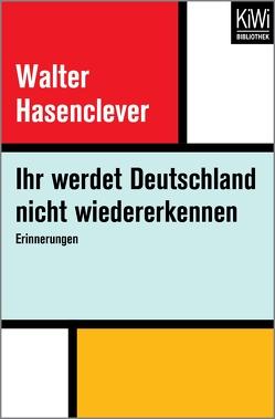 Ihr werdet Deutschland nicht wiedererkennen von Hasenclever,  Walter